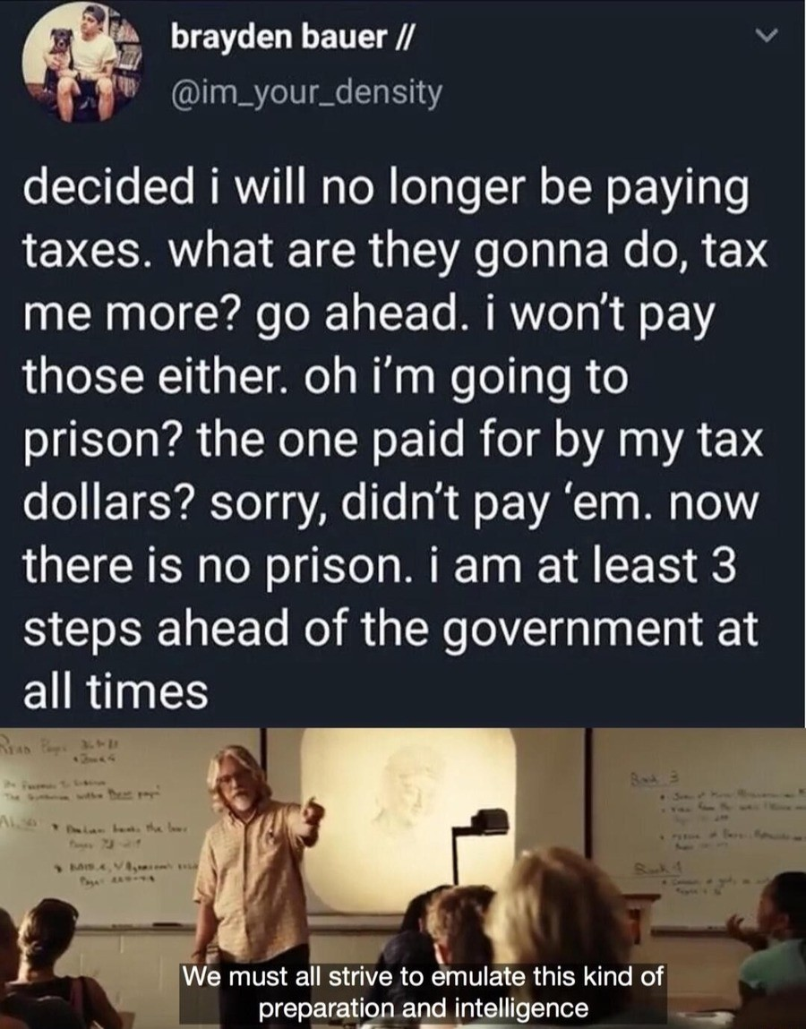 Taxes. .. off cunt, that means I'm paying taxes for your prison stay.