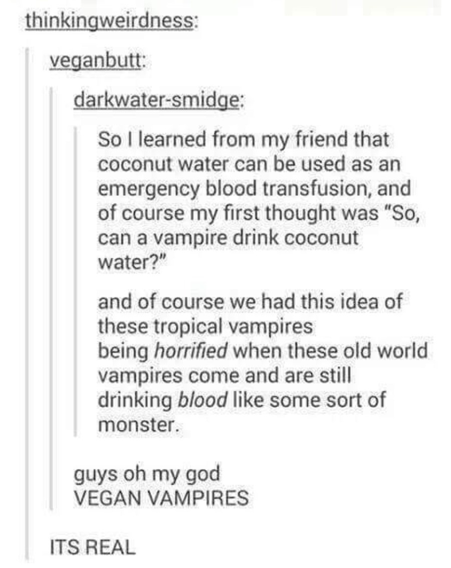 "Tropical vegan vampires. Still sounds like a better story than Twilight.. I'm no biologist but I'm gonna guess that the ""can be used in an emergency"" means ist not really preferable and if you had any option other than you'd"