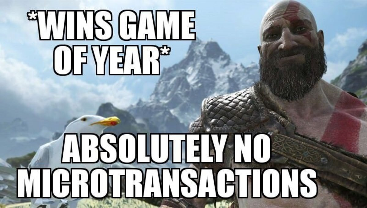 Ty God of War. .. We've reached a point where game not having microtransactions is considered a boon, an outstanding act of generosity from devs. Lowly times these are...