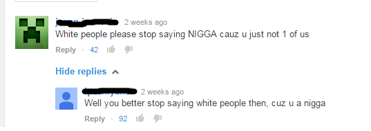 (untitled). . White people please step saying NIGGA new must not 1 at us Reply - at Hide replies A L' Weeks we Well yen better step saying white people then, C