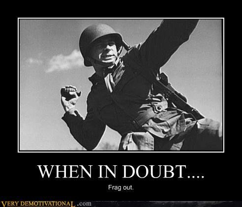 When in Doubt.. . WHEN IN DOUBT... Frag taut.. when in doubt pinky out