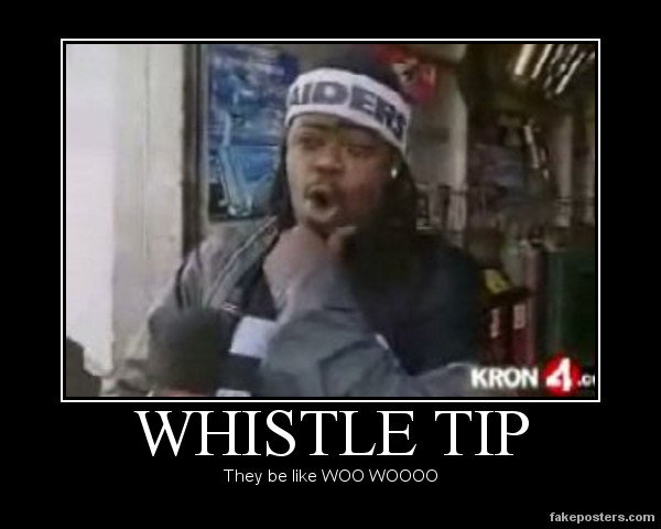 "Whistle Tip black guy. <a href="" target=_blank>www.youtube.com/watch?v=n79jSzKA0L8</a>.. bubb rubb and lil sis lol"