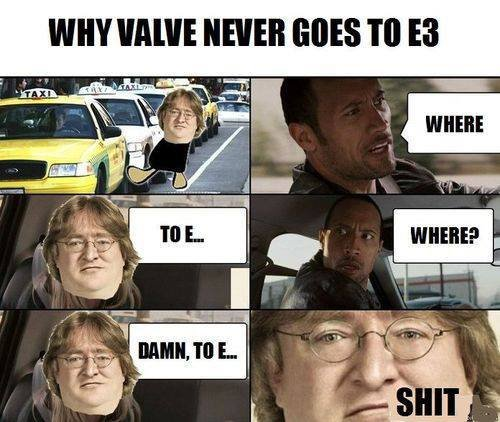 Why Valve never goes to E3. .. Gabe: Take me to the Electronic Entertainment Expo.