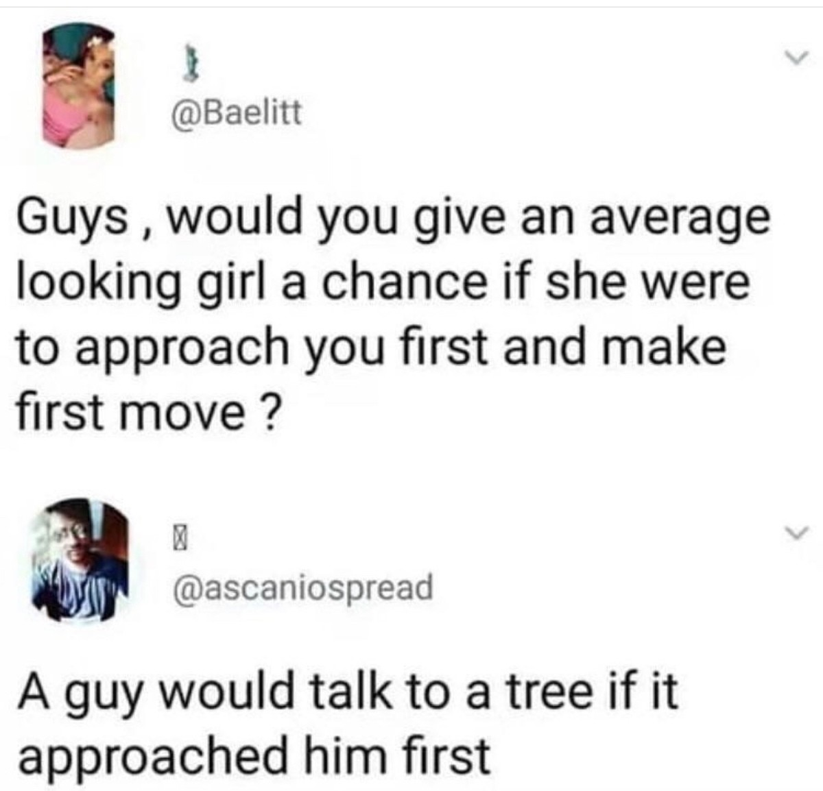 Would you give an average girl a chance?. .. I mean, how often do you get to talk to trees?