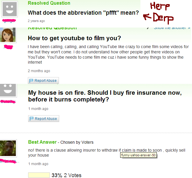 Yahoo Answers. Some stupid questions I didnt do more since FJ needs more pg views... Hope you like.