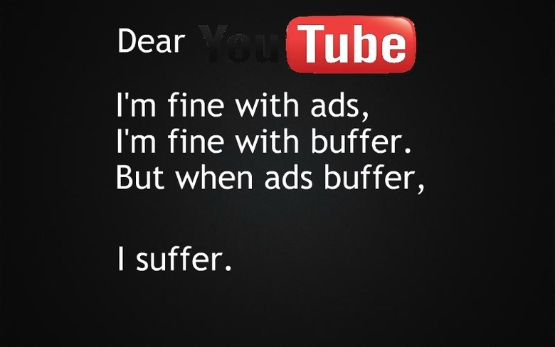 YouTube poem. . I' m fine with ads, I' m fine with buffer. But Its/ hen ads buffer, I suffer.. step 1: download chrome step 2: use chrome step 3: get chromes ad blocker step 4: ??? step 5: profit (or make sure others dont)