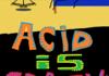 acid is crazy