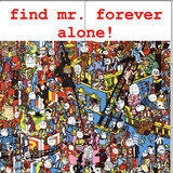 Where's Forever Alone?